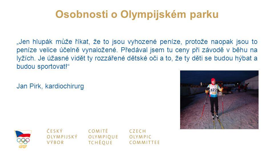 """Osobnosti o Olympijském parku """"Jen hlupák může říkat, že to jsou vyhozené peníze, protože naopak jsou to peníze velice účelně vynaložené."""