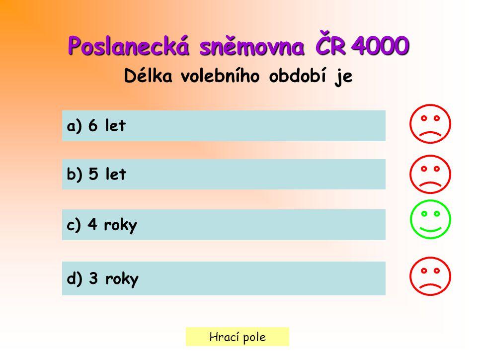 Hrací pole Poslanecká sněmovna ČR4000 Poslanecká sněmovna ČR 4000 Délka volebního období je a) 6 let b) 5 let c) 4 roky d) 3 roky