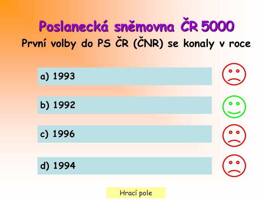 Hrací pole Poslanecká sněmovna ČR5000 Poslanecká sněmovna ČR 5000 První volby do PS ČR (ČNR) se konaly v roce a) 1993 b) 1992 c) 1996 d) 1994