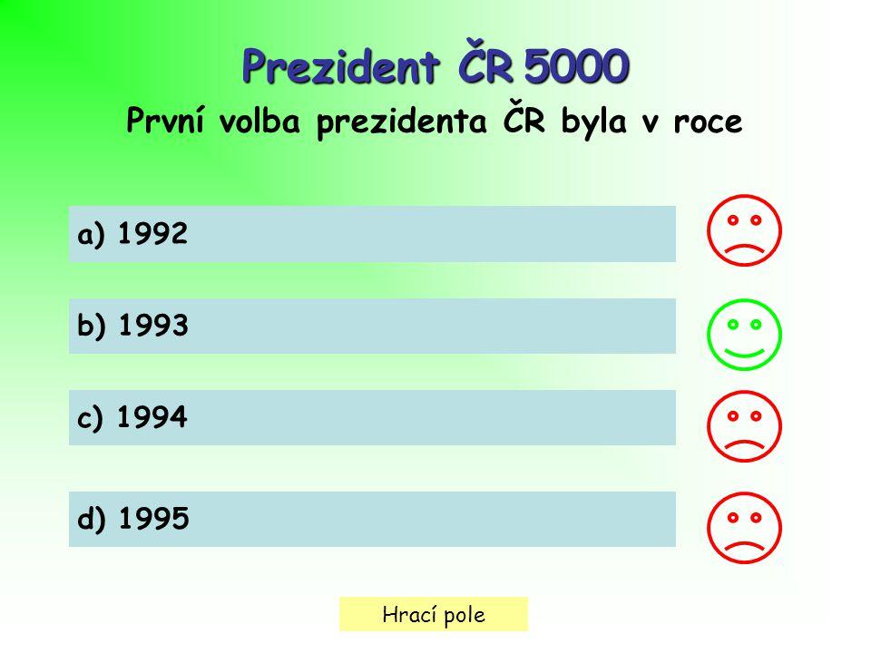 Hrací pole Prezident ČR5000 Prezident ČR 5000 První volba prezidenta ČR byla v roce a) 1992 b) 1993 c) 1994 d) 1995