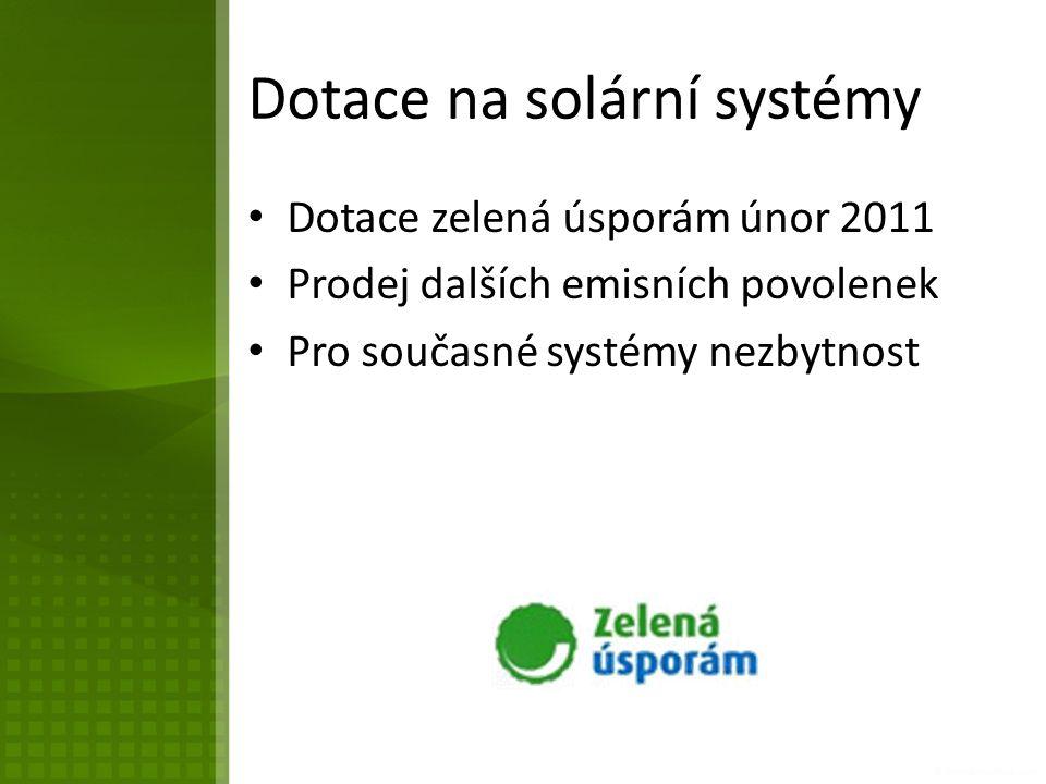 Dotace na solární systémy Dotace zelená úsporám únor 2011 Prodej dalších emisních povolenek Pro současné systémy nezbytnost