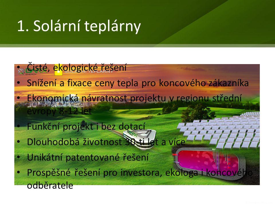 1. Solární teplárny Čisté, ekologické řešení Snížení a fixace ceny tepla pro koncového zákazníka Ekonomická návratnost projektu v regionu střední evro