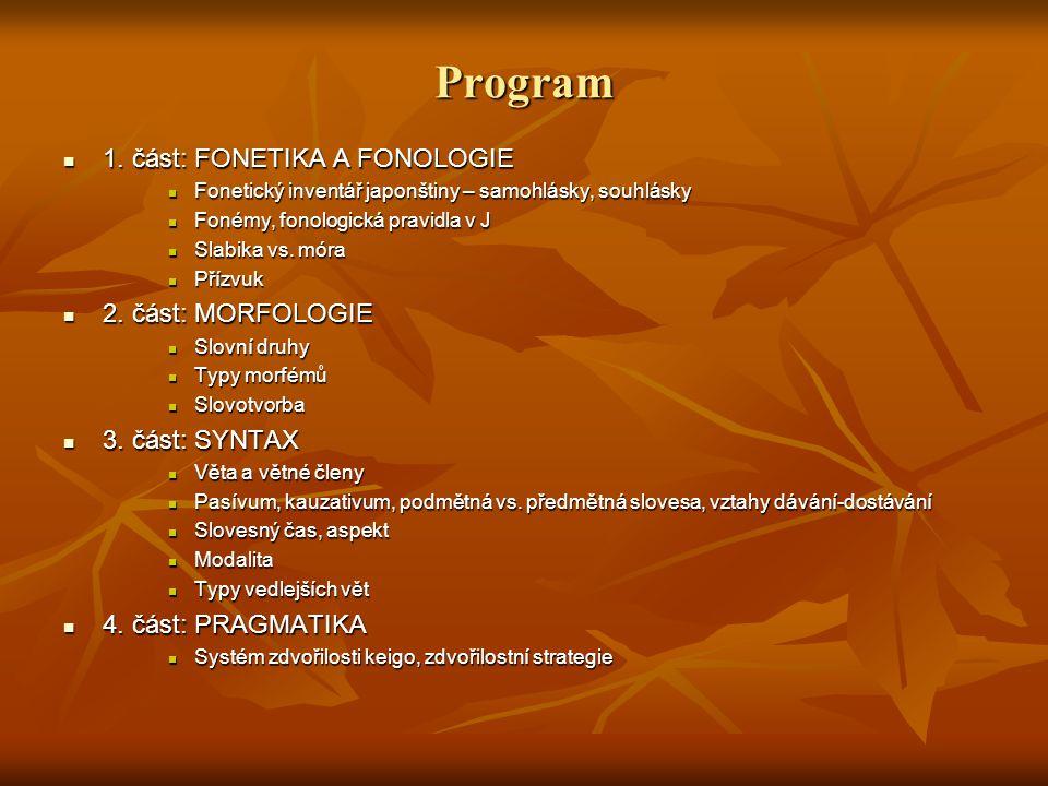 Program 1. část: FONETIKA A FONOLOGIE 1. část: FONETIKA A FONOLOGIE Fonetický inventář japonštiny – samohlásky, souhlásky Fonetický inventář japonštin