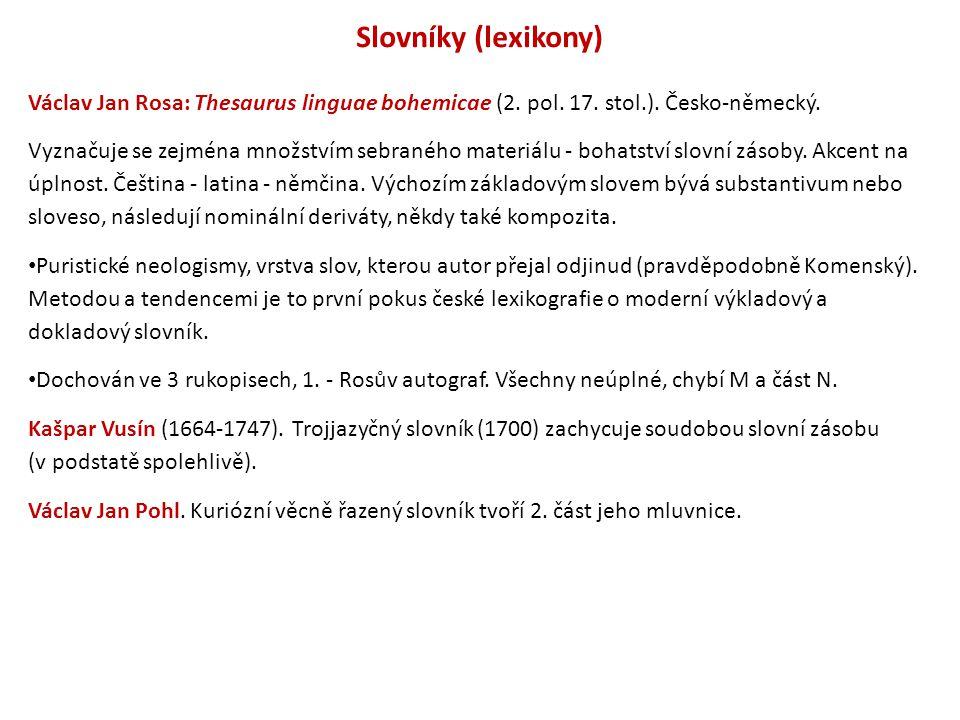 Slovníky (lexikony) Václav Jan Rosa: Thesaurus linguae bohemicae (2. pol. 17. stol.). Česko-německý. Vyznačuje se zejména množstvím sebraného materiál