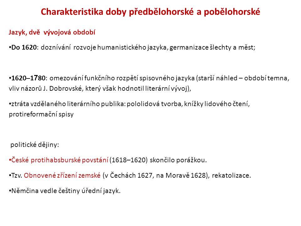 Charakteristika doby předbělohorské a pobělohorské Jazyk, dvě vývojová období Do 1620: doznívání rozvoje humanistického jazyka, germanizace šlechty a