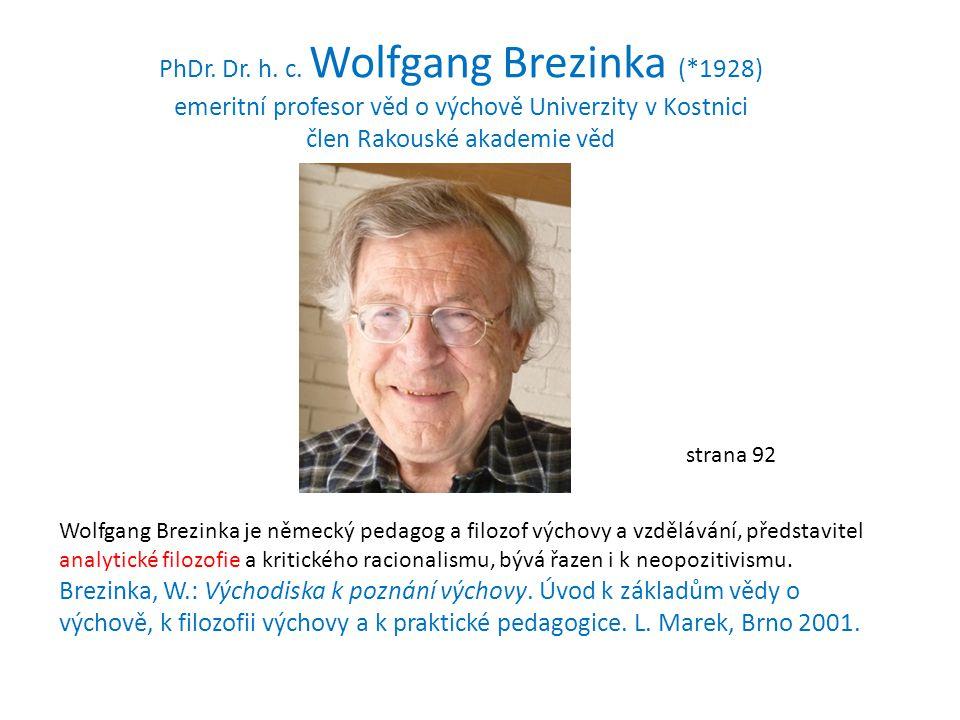 Wolfgang Brezinka je německý pedagog a filozof výchovy a vzdělávání, představitel analytické filozofie a kritického racionalismu, bývá řazen i k neopo