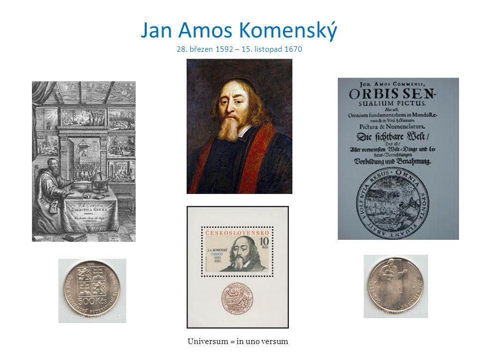 Jan Amos Komenský 28. březen 1592 – 15. listopad 1670 Universum = in uno versum