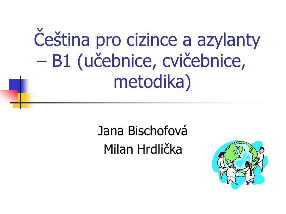 Čeština pro cizince a azylanty – B1 (učebnice, cvičebnice, metodika) Jana Bischofová Milan Hrdlička
