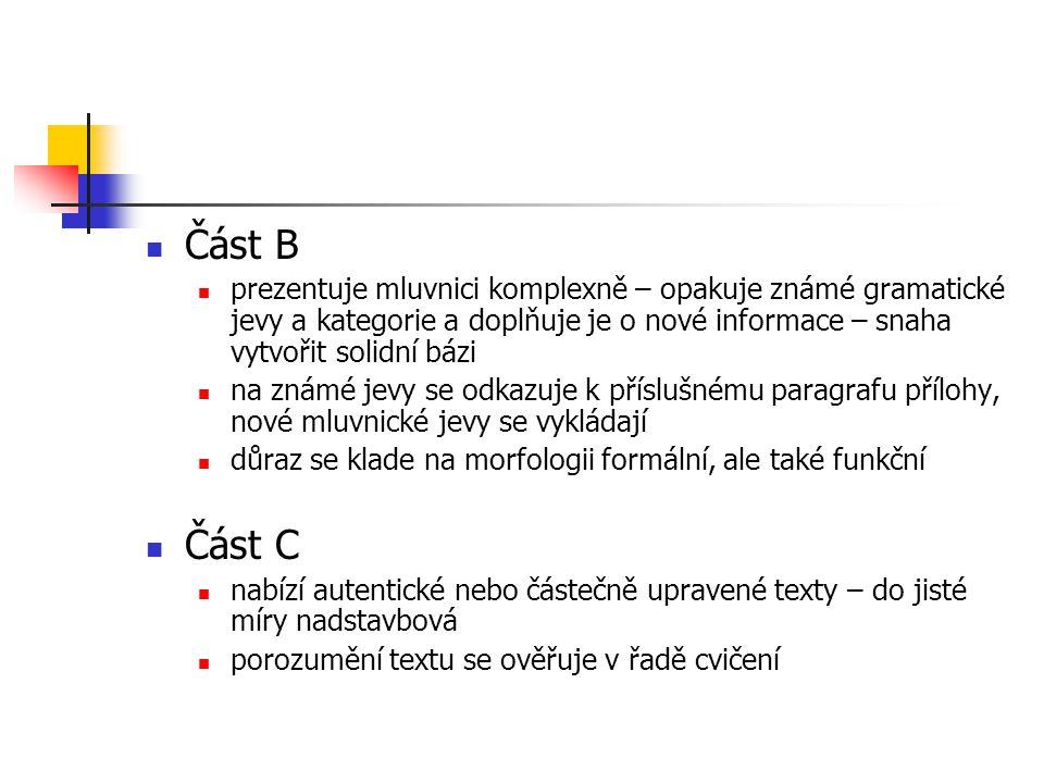 Část B prezentuje mluvnici komplexně – opakuje známé gramatické jevy a kategorie a doplňuje je o nové informace – snaha vytvořit solidní bázi na známé