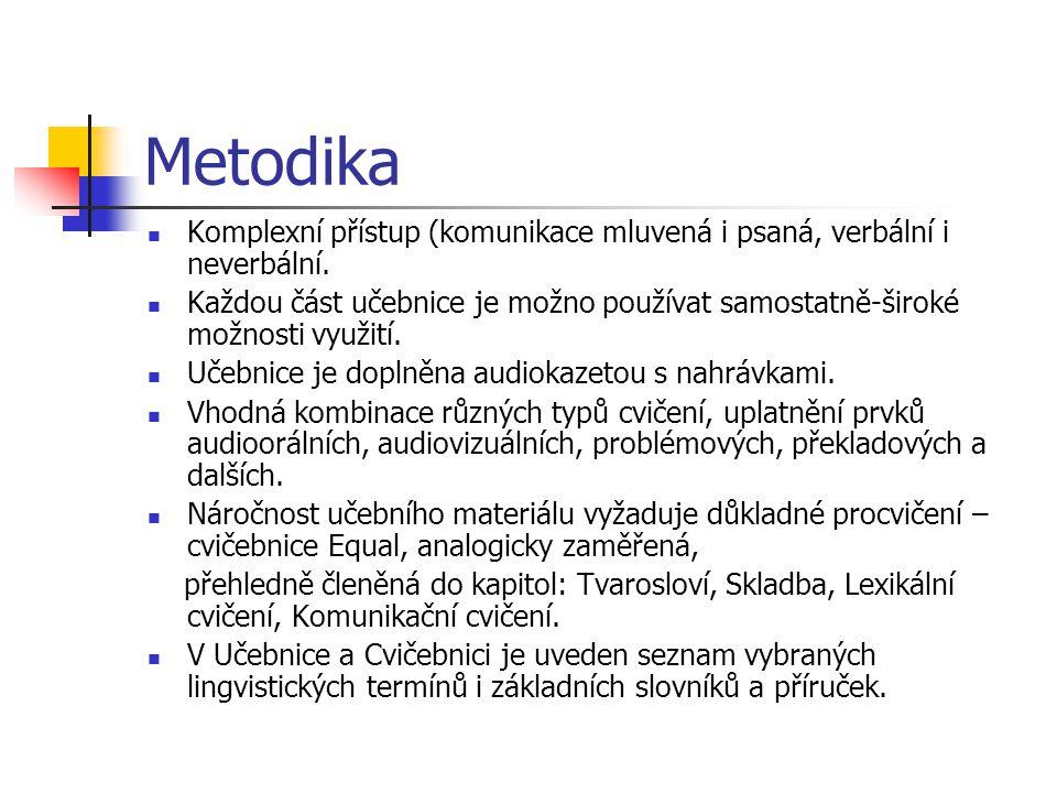 Metodika Komplexní přístup (komunikace mluvená i psaná, verbální i neverbální. Každou část učebnice je možno používat samostatně-široké možnosti využi