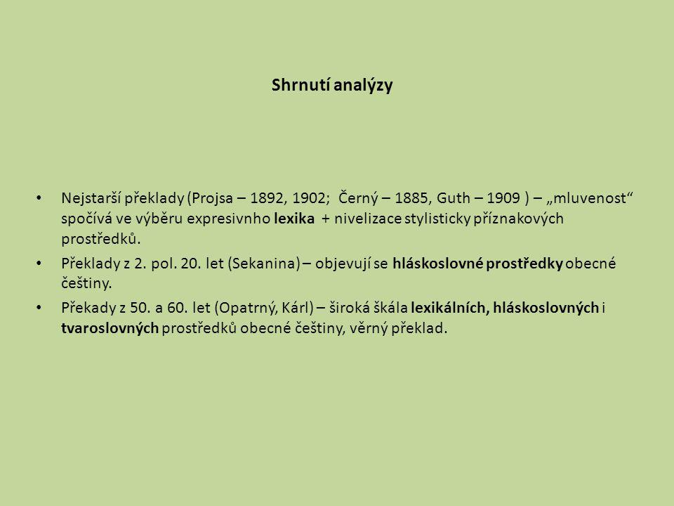 """Shrnutí analýzy Nejstarší překlady (Projsa – 1892, 1902; Černý – 1885, Guth – 1909 ) – """"mluvenost"""" spočívá ve výběru expresivnho lexika + nivelizace s"""