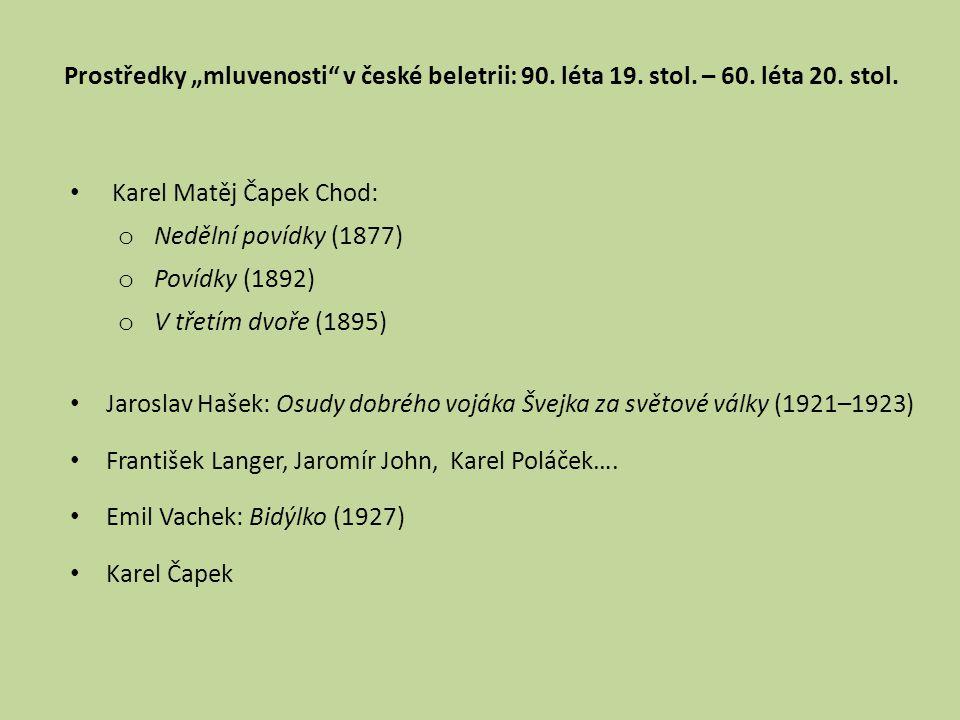 """Prostředky """"mluvenosti"""" v české beletrii: 90. léta 19. stol. – 60. léta 20. stol. Karel Matěj Čapek Chod: o Nedělní povídky (1877) o Povídky (1892) o"""