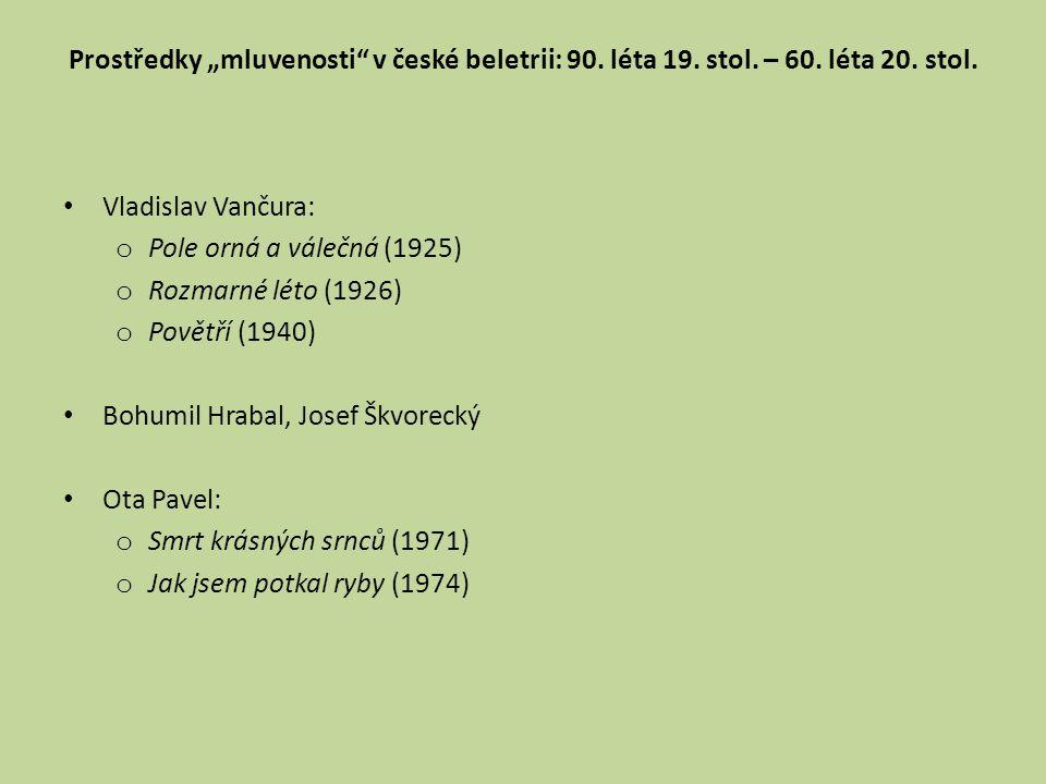 """Prostředky """"mluvenosti"""" v české beletrii: 90. léta 19. stol. – 60. léta 20. stol. Vladislav Vančura: o Pole orná a válečná (1925) o Rozmarné léto (192"""