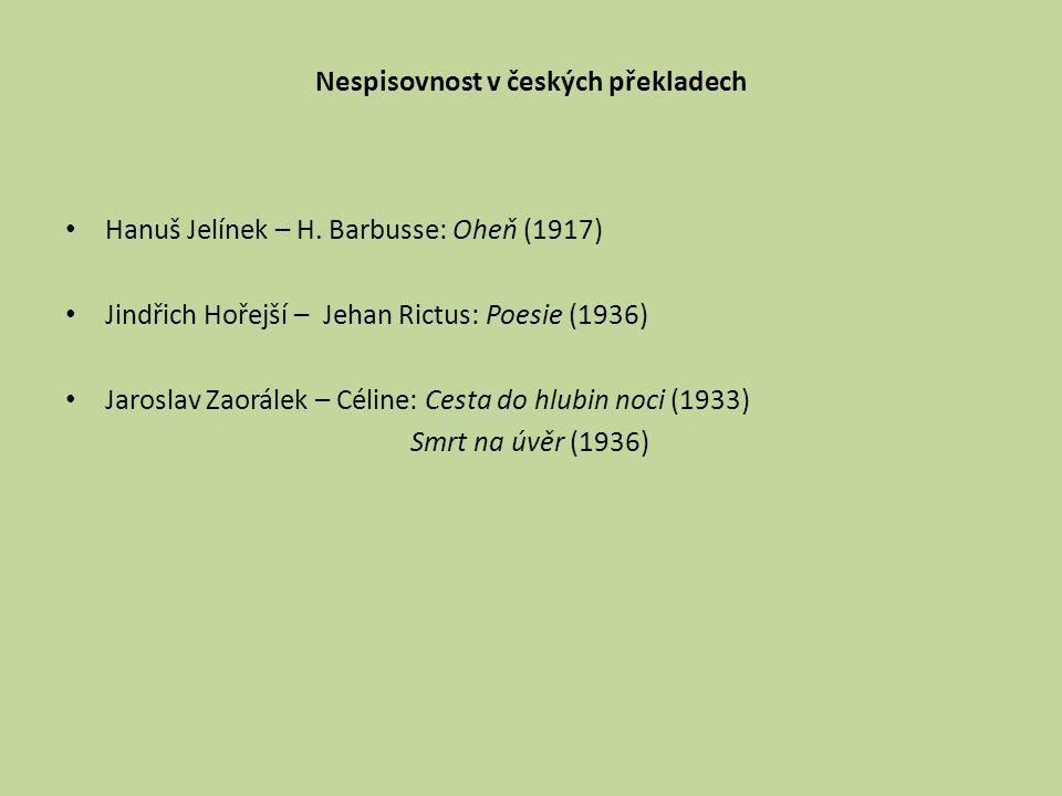 Nespisovnost v českých překladech Hanuš Jelínek – H. Barbusse: Oheň (1917) Jindřich Hořejší – Jehan Rictus: Poesie (1936) Jaroslav Zaorálek – Céline: