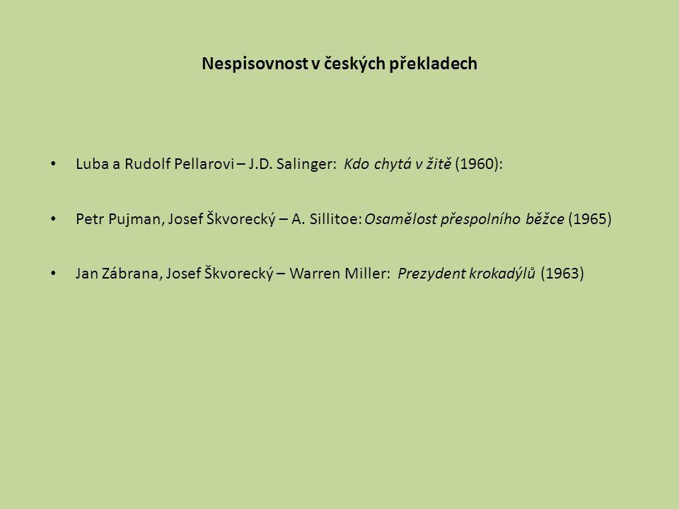 Nespisovnost v českých překladech Luba a Rudolf Pellarovi – J.D. Salinger: Kdo chytá v žitě (1960): Petr Pujman, Josef Škvorecký – A. Sillitoe: Osaměl
