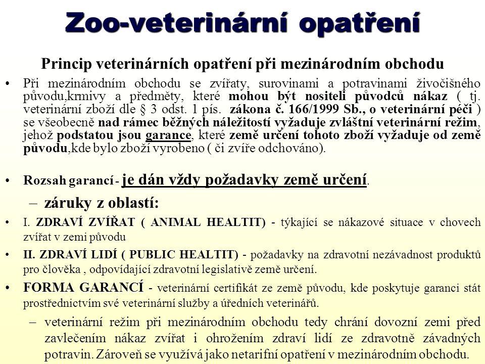 Forma garancí veterinární certifikát ze země původu, kde poskytuje garanci stát prostřednictvím své veterinární služby a úředních veterinářů.veterinární certifikát ze země původu, kde poskytuje garanci stát prostřednictvím své veterinární služby a úředních veterinářů.