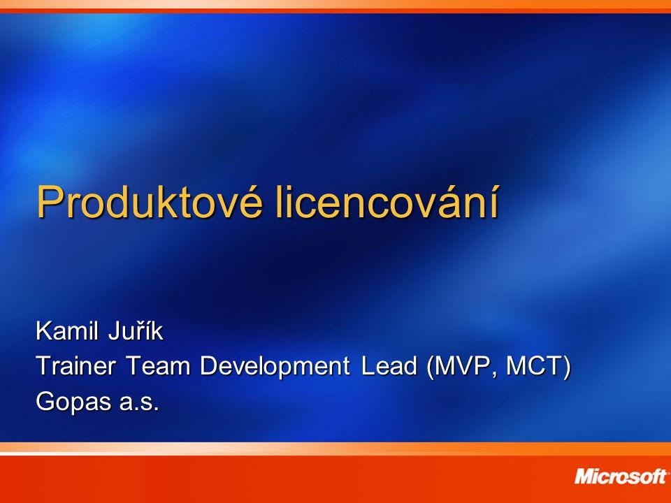 Produktové licencování Kamil Juřík Trainer Team Development Lead (MVP, MCT) Gopas a.s.