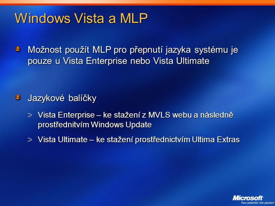 Windows Vista a MLP Možnost použít MLP pro přepnutí jazyka systému je pouze u Vista Enterprise nebo Vista Ultimate Jazykové balíčky Vista Enterprise – ke stažení z MVLS webu a následně prostřednitvím Windows Update Vista Ultimate – ke stažení prostřednictvím Ultima Extras