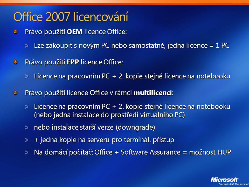 Office 2007 licencování Právo použití OEM licence Office: Lze zakoupit s novým PC nebo samostatně, jedna licence = 1 PC Právo použití FPP licence Office: Licence na pracovním PC + 2.