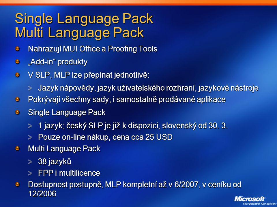 """Single Language Pack Multi Language Pack Nahrazují MUI Office a Proofing Tools """"Add-in produkty V SLP, MLP lze přepínat jednotlivě: Jazyk nápovědy, jazyk uživatelského rozhraní, jazykové nástroje Pokrývají všechny sady, i samostatně prodávané aplikace Single Language Pack 1 jazyk; český SLP je již k dispozici, slovenský od 30."""