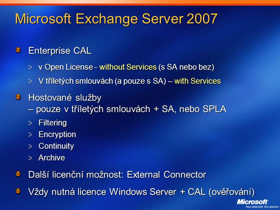 Microsoft Exchange Server 2007 Enterprise CAL v Open License - without Services (s SA nebo bez) V tříletých smlouvách (a pouze s SA) – with Services Hostované služby – pouze v tříletých smlouvách + SA, nebo SPLA FilteringEncryptionContinuityArchive Další licenční možnost: External Connector Vždy nutná licence Windows Server + CAL (ověřování)