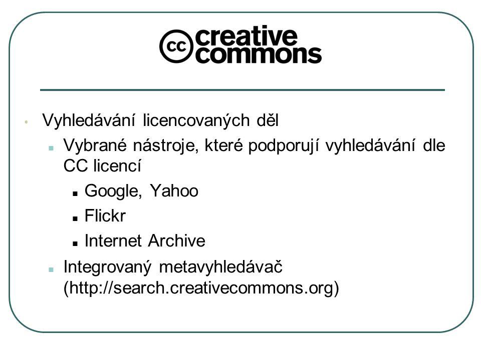 Vyhledávání licencovaných děl Vybrané nástroje, které podporují vyhledávání dle CC licencí Google, Yahoo Flickr Internet Archive Integrovaný metavyhledávač (http://search.creativecommons.org)