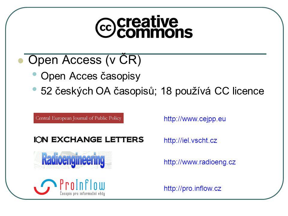 Open Access (v ČR) Open Acces časopisy 52 českých OA časopisů; 18 používá CC licence http://www.cejpp.eu http://iel.vscht.cz http://www.radioeng.cz http://pro.inflow.cz