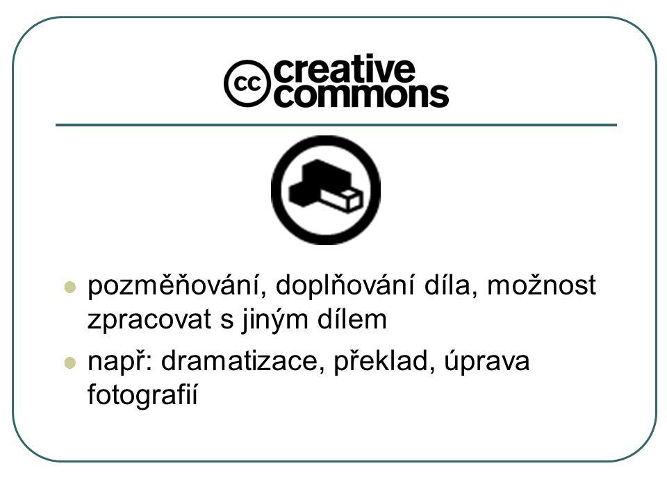 pozměňování, doplňování díla, možnost zpracovat s jiným dílem např: dramatizace, překlad, úprava fotografií