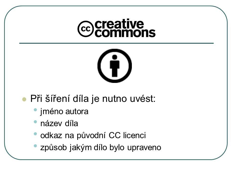 Při šíření díla je nutno uvést: jméno autora název díla odkaz na původní CC licenci způsob jakým dílo bylo upraveno