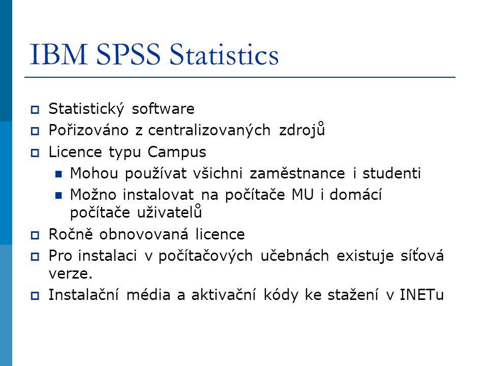 IBM SPSS Statistics  Statistický software  Pořizováno z centralizovaných zdrojů  Licence typu Campus Mohou používat všichni zaměstnance i studenti Možno instalovat na počítače MU i domácí počítače uživatelů  Ročně obnovovaná licence  Pro instalaci v počítačových učebnách existuje síťová verze.