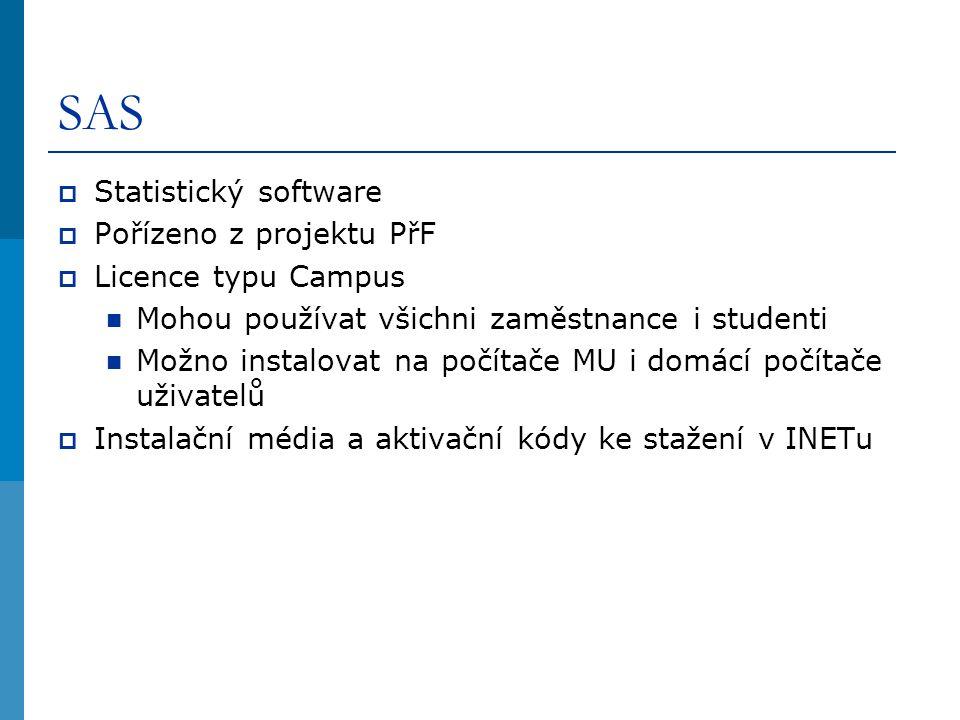SAS  Statistický software  Pořízeno z projektu PřF  Licence typu Campus Mohou používat všichni zaměstnance i studenti Možno instalovat na počítače MU i domácí počítače uživatelů  Instalační média a aktivační kódy ke stažení v INETu