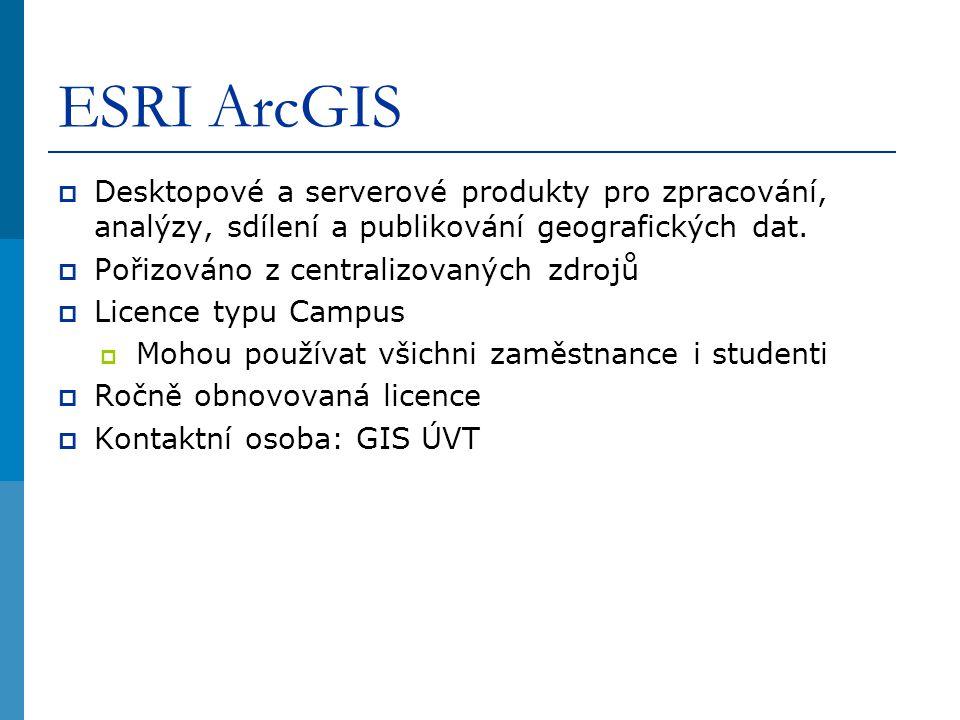 ESRI ArcGIS  Desktopové a serverové produkty pro zpracování, analýzy, sdílení a publikování geografických dat.  Pořizováno z centralizovaných zdrojů