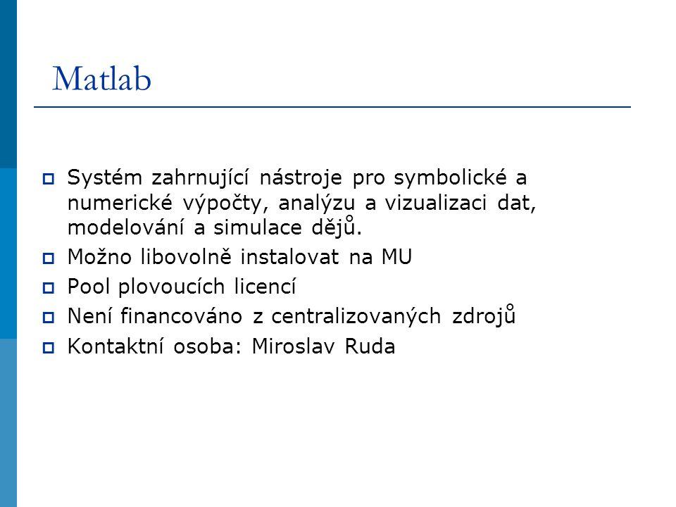 Matlab  Systém zahrnující nástroje pro symbolické a numerické výpočty, analýzu a vizualizaci dat, modelování a simulace dějů.  Možno libovolně insta