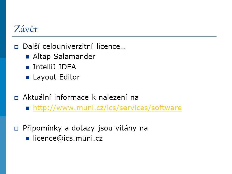 Závěr  Další celouniverzitní licence… Altap Salamander IntelliJ IDEA Layout Editor  Aktuální informace k nalezení na http://www.muni.cz/ics/services/software  Připomínky a dotazy jsou vítány na licence@ics.muni.cz