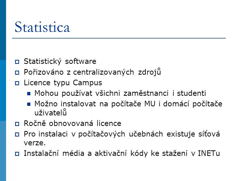 Statistica  Statistický software  Pořizováno z centralizovaných zdrojů  Licence typu Campus Mohou používat všichni zaměstnanci i studenti Možno instalovat na počítače MU i domácí počítače uživatelů  Ročně obnovovaná licence  Pro instalaci v počítačových učebnách existuje síťová verze.