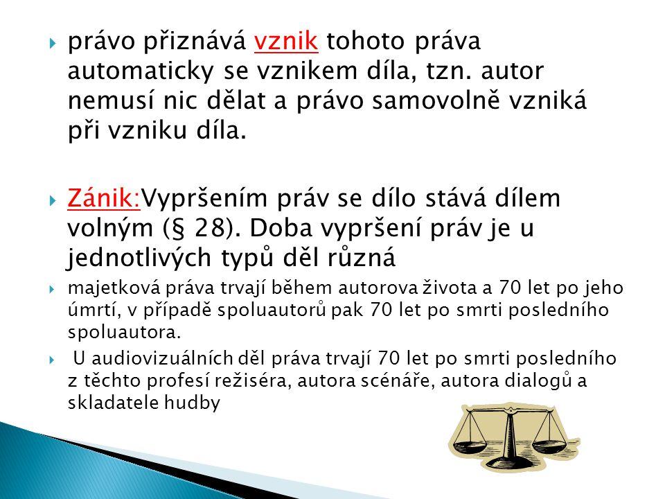  právo přiznává vznik tohoto práva automaticky se vznikem díla, tzn.