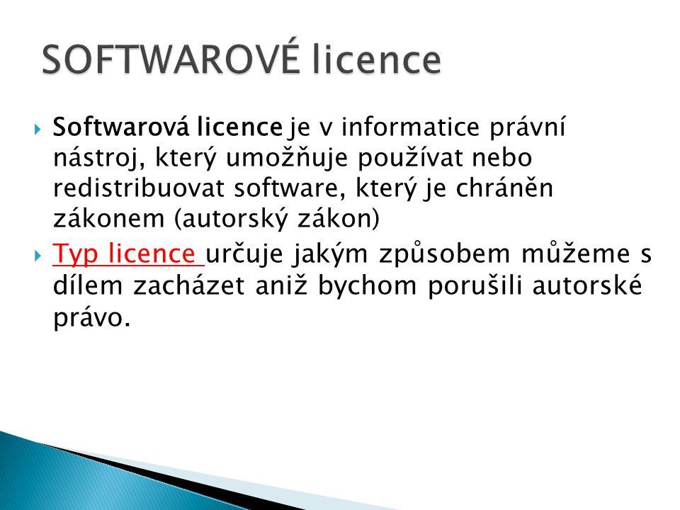  Softwarová licence je v informatice právní nástroj, který umožňuje používat nebo redistribuovat software, který je chráněn zákonem (autorský zákon)  Typ licence určuje jakým způsobem můžeme s dílem zacházet aniž bychom porušili autorské právo.