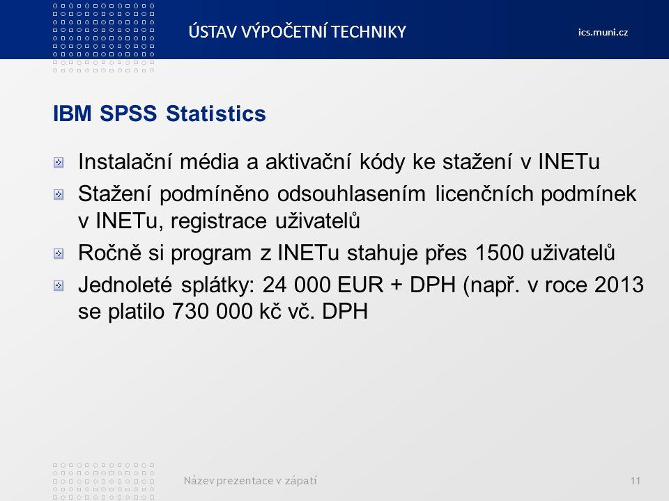 ÚSTAV VÝPOČETNÍ TECHNIKY ics.muni.cz IBM SPSS Statistics Instalační média a aktivační kódy ke stažení v INETu Stažení podmíněno odsouhlasením licenční