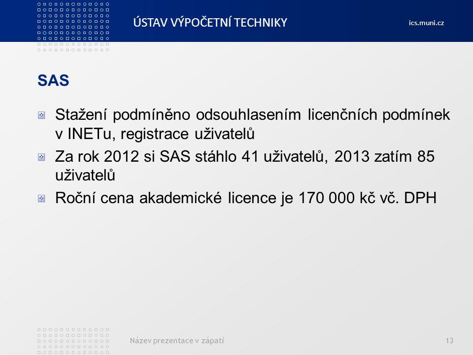 ÚSTAV VÝPOČETNÍ TECHNIKY ics.muni.cz SAS Stažení podmíněno odsouhlasením licenčních podmínek v INETu, registrace uživatelů Za rok 2012 si SAS stáhlo 4