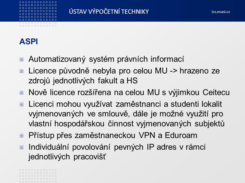 ÚSTAV VÝPOČETNÍ TECHNIKY ics.muni.cz ASPI Automatizovaný systém právních informací Licence původně nebyla pro celou MU -> hrazeno ze zdrojů jednotlivý