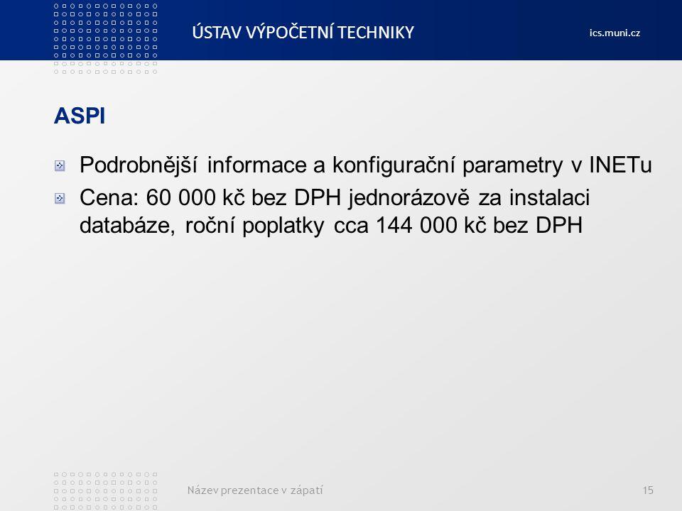 ÚSTAV VÝPOČETNÍ TECHNIKY ics.muni.cz ASPI Podrobnější informace a konfigurační parametry v INETu Cena: 60 000 kč bez DPH jednorázově za instalaci data