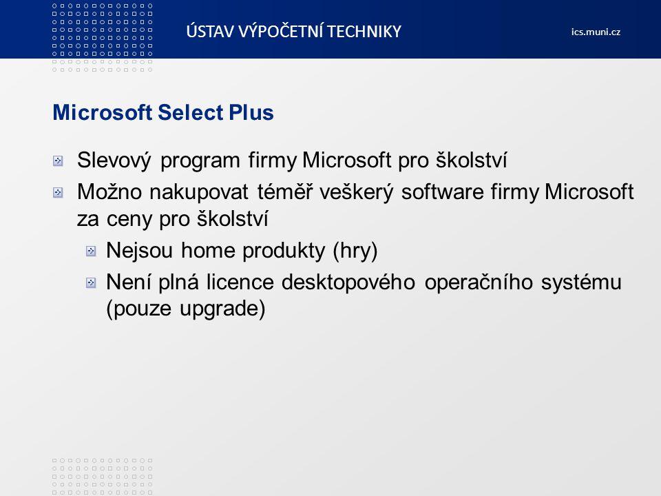 ÚSTAV VÝPOČETNÍ TECHNIKY ics.muni.cz Microsoft Select Plus Slevový program firmy Microsoft pro školství Možno nakupovat téměř veškerý software firmy M