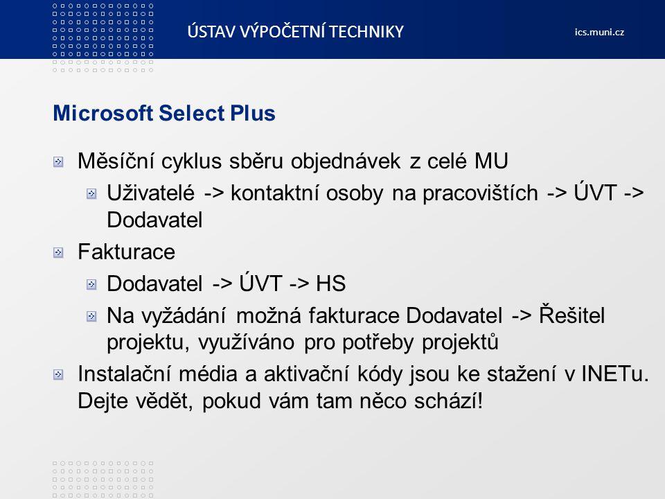 ÚSTAV VÝPOČETNÍ TECHNIKY ics.muni.cz Microsoft Select Plus Měsíční cyklus sběru objednávek z celé MU Uživatelé -> kontaktní osoby na pracovištích -> Ú