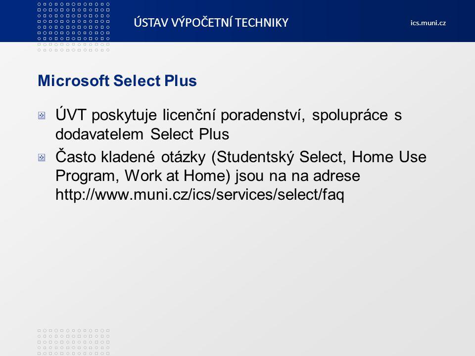 ÚSTAV VÝPOČETNÍ TECHNIKY ics.muni.cz Microsoft Select Plus ÚVT poskytuje licenční poradenství, spolupráce s dodavatelem Select Plus Často kladené otáz