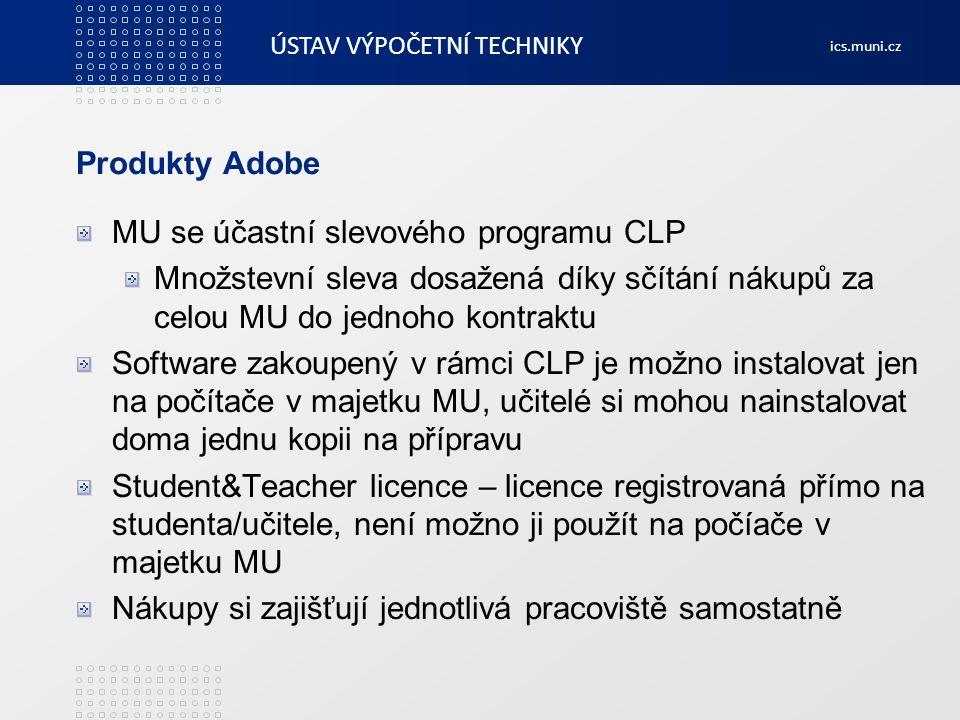 ÚSTAV VÝPOČETNÍ TECHNIKY ics.muni.cz Produkty Adobe MU se účastní slevového programu CLP Množstevní sleva dosažená díky sčítání nákupů za celou MU do