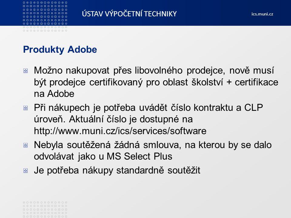 ÚSTAV VÝPOČETNÍ TECHNIKY ics.muni.cz Produkty Adobe Možno nakupovat přes libovolného prodejce, nově musí být prodejce certifikovaný pro oblast školstv