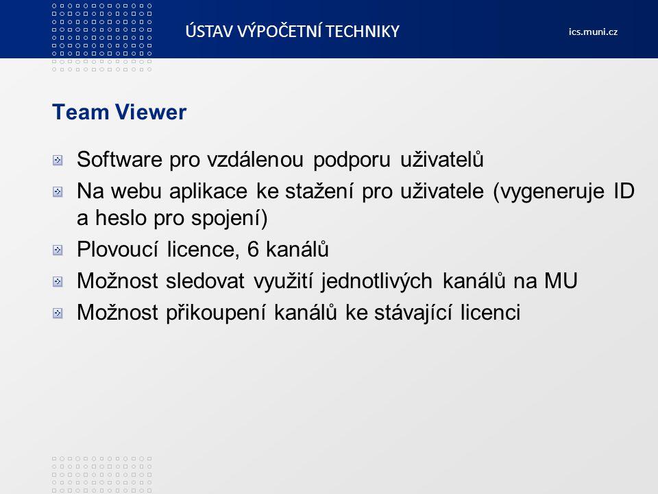 ÚSTAV VÝPOČETNÍ TECHNIKY ics.muni.cz Team Viewer Software pro vzdálenou podporu uživatelů Na webu aplikace ke stažení pro uživatele (vygeneruje ID a h