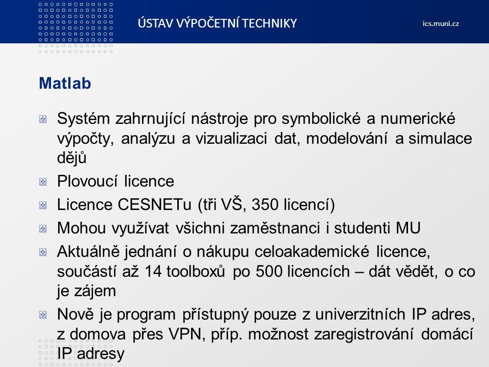 ÚSTAV VÝPOČETNÍ TECHNIKY ics.muni.cz Matlab Systém zahrnující nástroje pro symbolické a numerické výpočty, analýzu a vizualizaci dat, modelování a sim