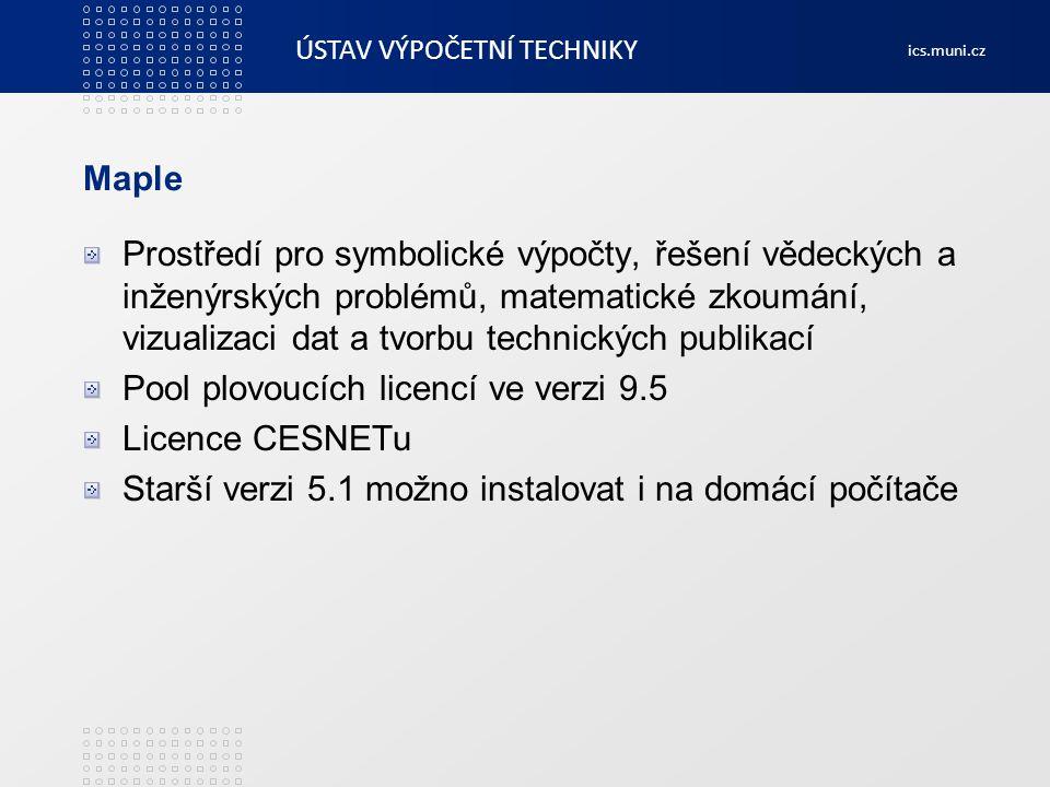 ÚSTAV VÝPOČETNÍ TECHNIKY ics.muni.cz Maple Prostředí pro symbolické výpočty, řešení vědeckých a inženýrských problémů, matematické zkoumání, vizualiza