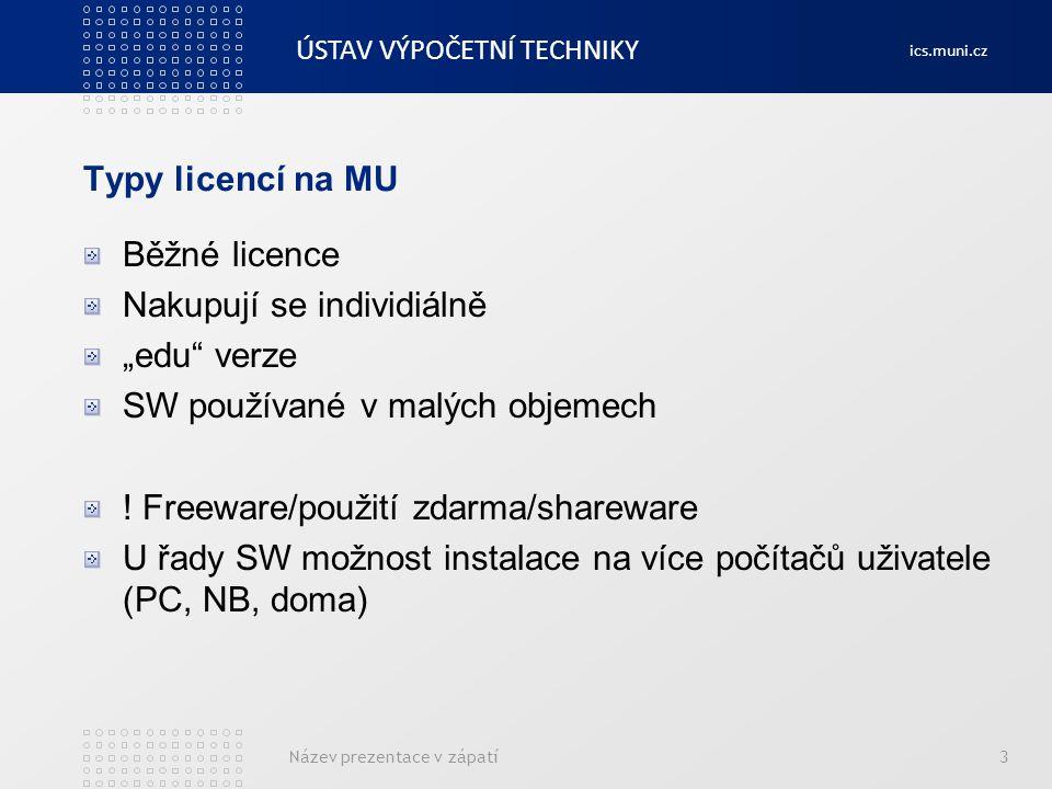 """ÚSTAV VÝPOČETNÍ TECHNIKY ics.muni.cz Typy licencí na MU Běžné licence Nakupují se individiálně """"edu"""" verze SW používané v malých objemech ! Freeware/p"""